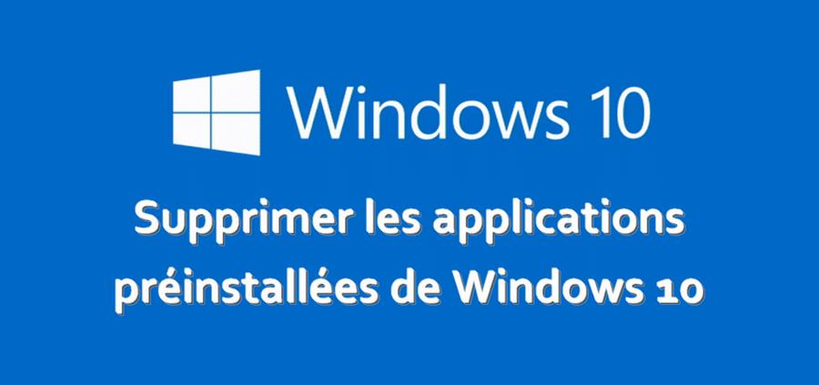 Supprimer les applications préinstallées de Windows 10